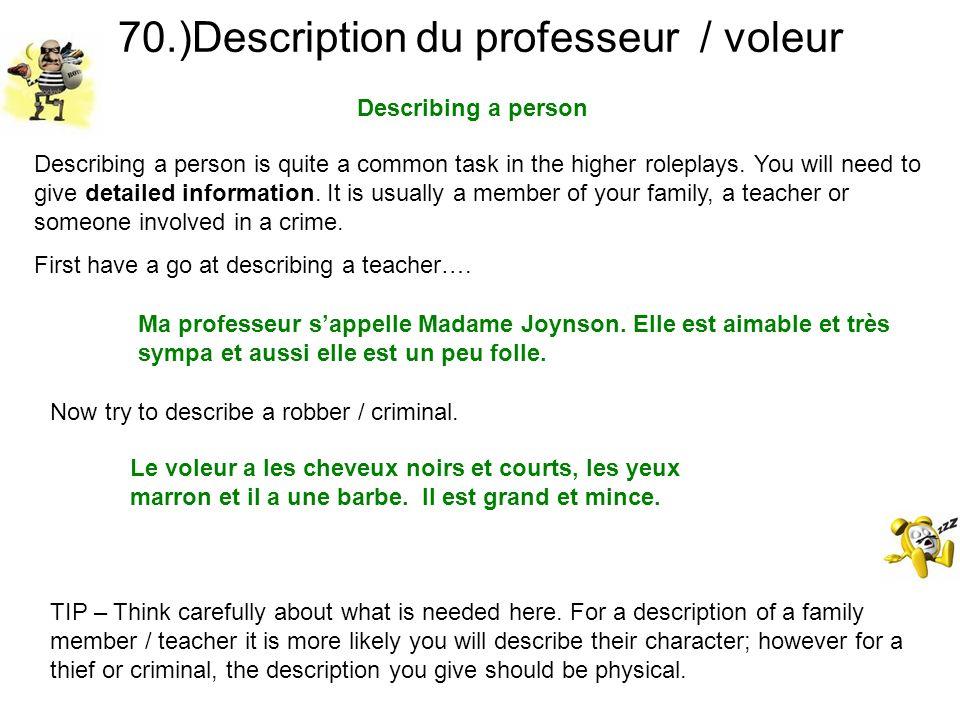 70.)Description du professeur / voleur Describing a person TIP – Think carefully about what is needed here. For a description of a family member / tea
