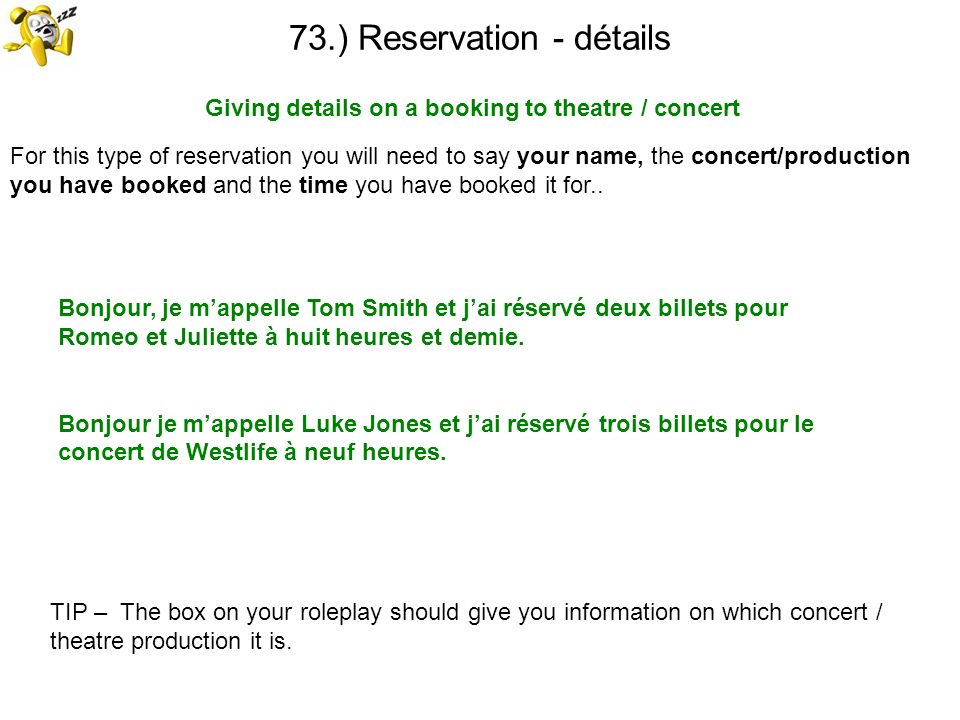 73.) Reservation - détails Giving details on a booking to theatre / concert TIP – The box on your roleplay should give you information on which concer