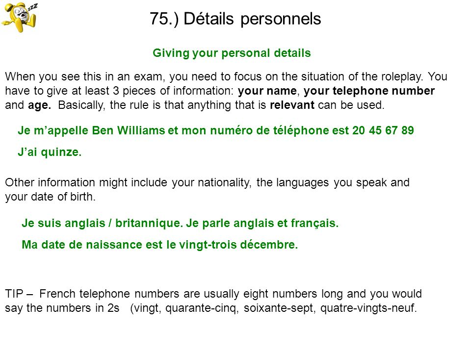 75.) Détails personnels Giving your personal details TIP – French telephone numbers are usually eight numbers long and you would say the numbers in 2s