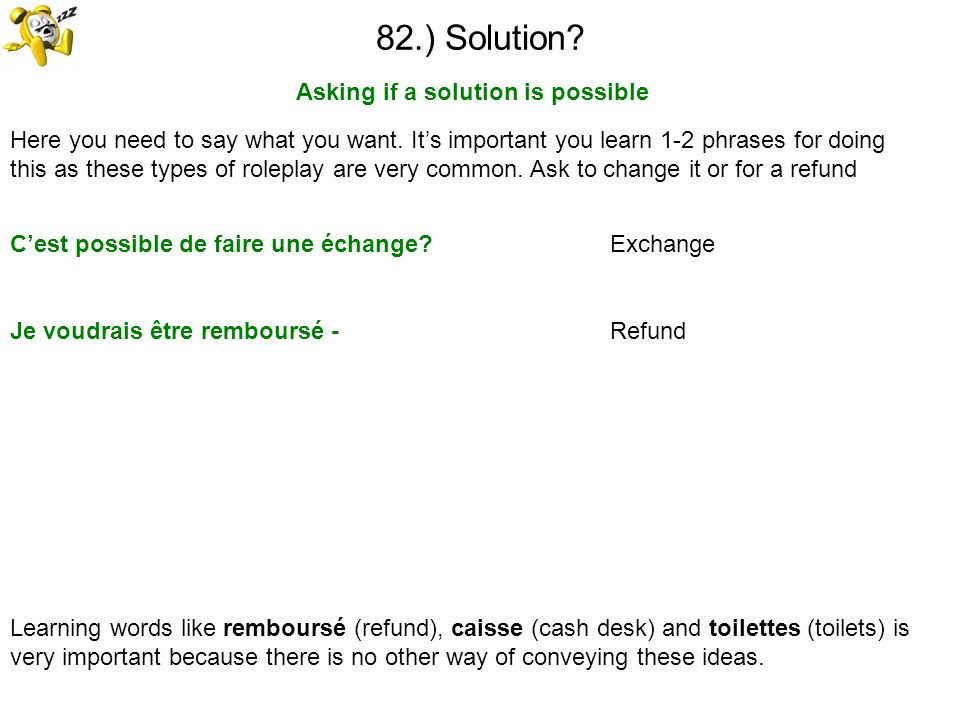 82.) Solution? Asking if a solution is possible Learning words like remboursé (refund), caisse (cash desk) and toilettes (toilets) is very important b