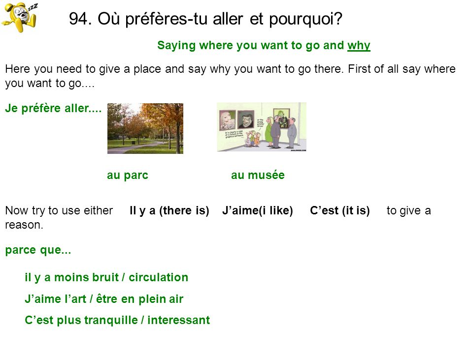 94. Où préfères-tu aller et pourquoi? Saying where you want to go and why Here you need to give a place and say why you want to go there. First of all