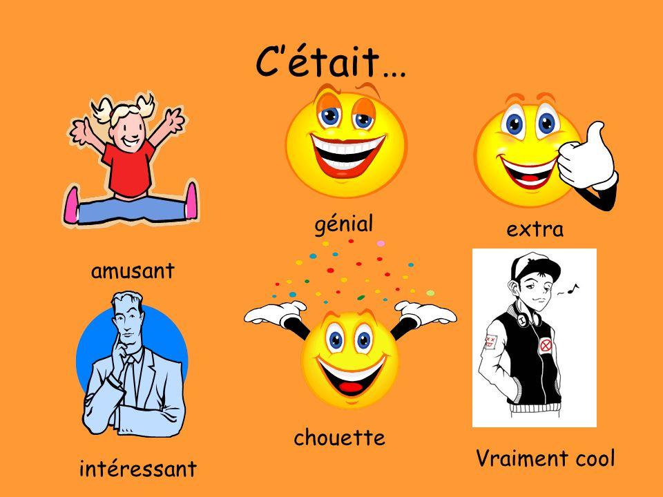 Cétait… amusant intéressant génial chouette extra Vraiment cool