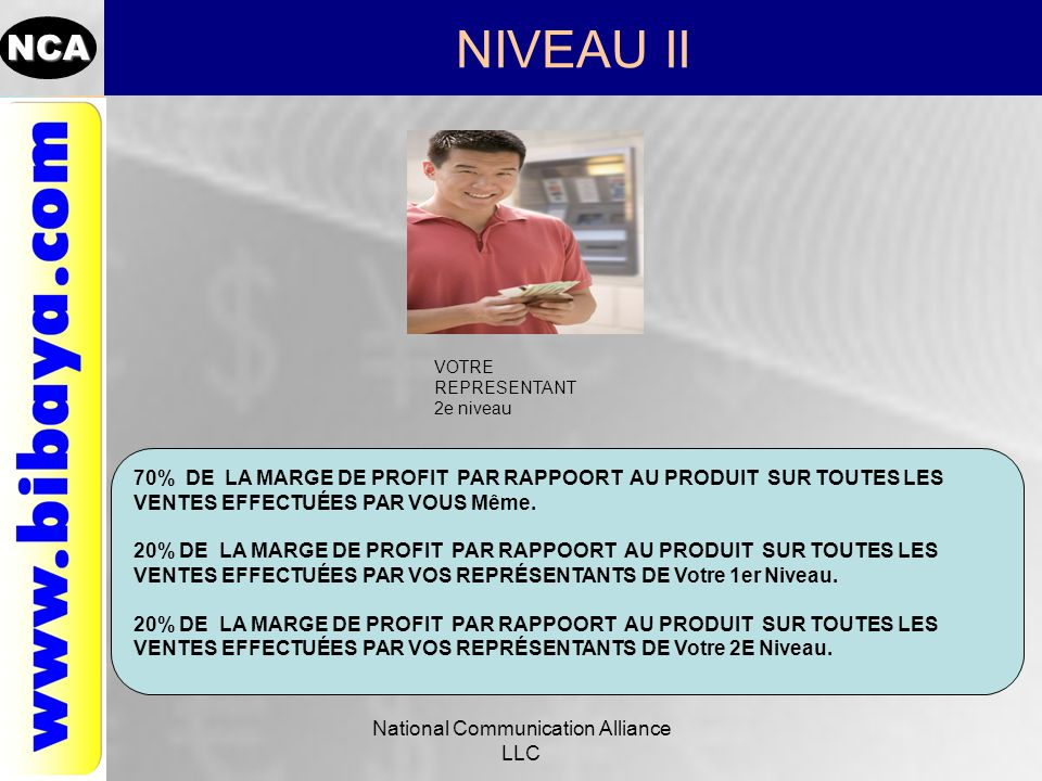 NCA NIVEAU II National Communication Alliance LLC VOTRE REPRESENTANT 2e niveau 70% DE LA MARGE DE PROFIT PAR RAPPOORT AU PRODUIT SUR TOUTES LES VENTES