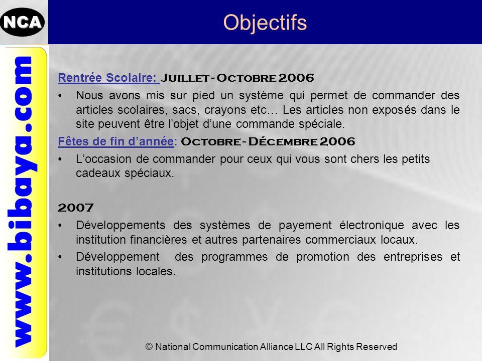 NCA © National Communication Alliance LLC All Rights Reserved Objectifs Rentrée Scolaire: Juillet - Octobre 2006 Nous avons mis sur pied un système qu