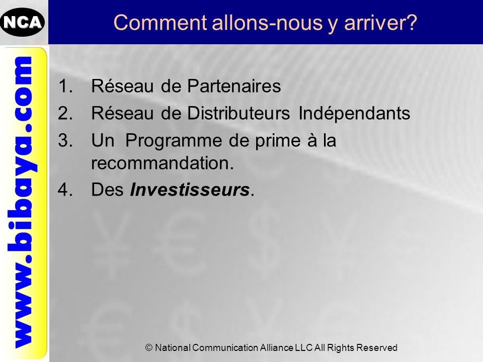 NCA © National Communication Alliance LLC All Rights Reserved Comment allons-nous y arriver? 1.Réseau de Partenaires 2.Réseau de Distributeurs Indépen