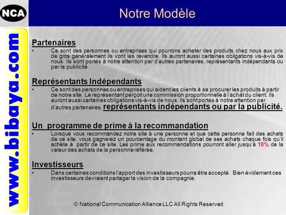 NCA © National Communication Alliance LLC All Rights Reserved Notre Modèle Partenaires Ce sont des personnes ou entreprises qui pourrons acheter des p