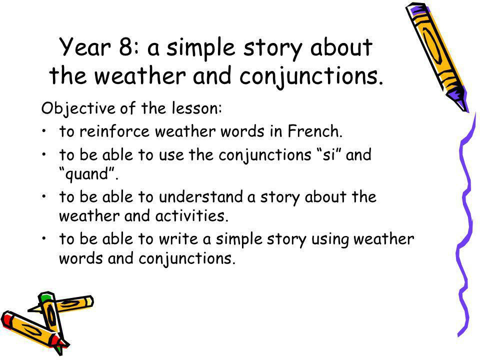Year 8: a simple story about the weather and conjunctions.