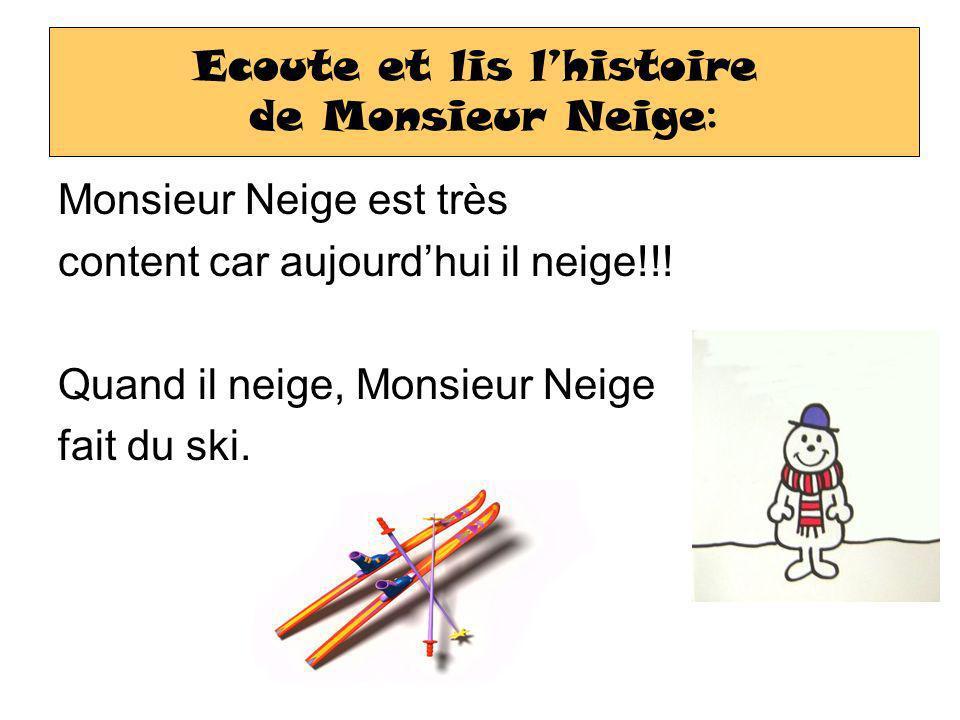 Monsieur Neige est très content car aujourdhui il neige!!! Quand il neige, Monsieur Neige fait du ski. Ecoute et lis lhistoire de Monsieur Neige :