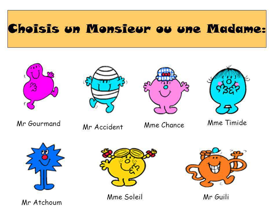 Choisis un Monsieur ou une Madame: Mr Gourmand Mr Accident Mme Chance Mme Timide Mr Atchoum Mme SoleilMr Guili