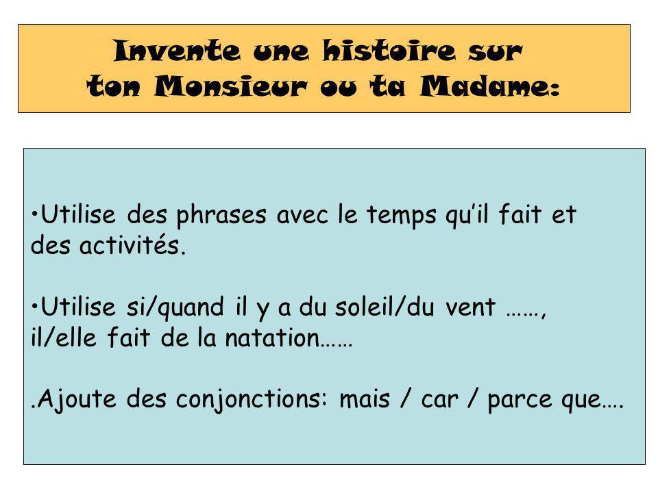 Invente une histoire sur ton Monsieur ou ta Madame: Utilise des phrases avec le temps quil fait et des activités. Utilise si/quand il y a du soleil/du