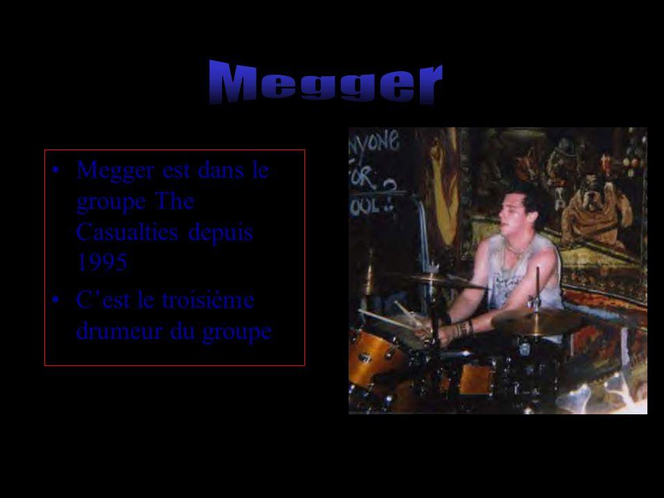 Megger est dans le groupe The Casualties depuis 1995 Cest le troisième drumeur du groupe