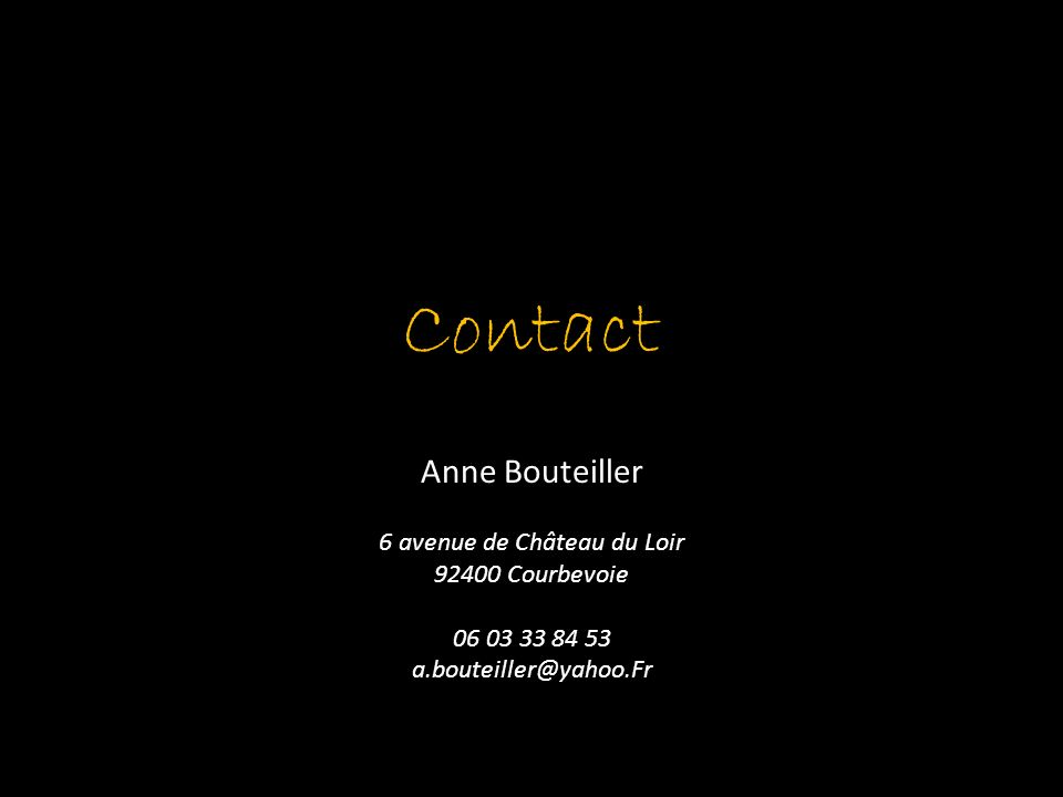 Contact Anne Bouteiller 6 avenue de Château du Loir 92400 Courbevoie 06 03 33 84 53 a.bouteiller@yahoo.Fr