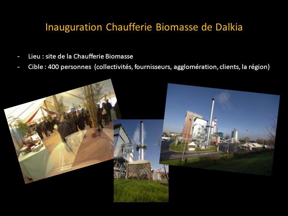 Inauguration Chaufferie Biomasse de Dalkia -Lieu : site de la Chaufferie Biomasse -Cible : 400 personnes (collectivités, fournisseurs, agglomération, clients, la région)
