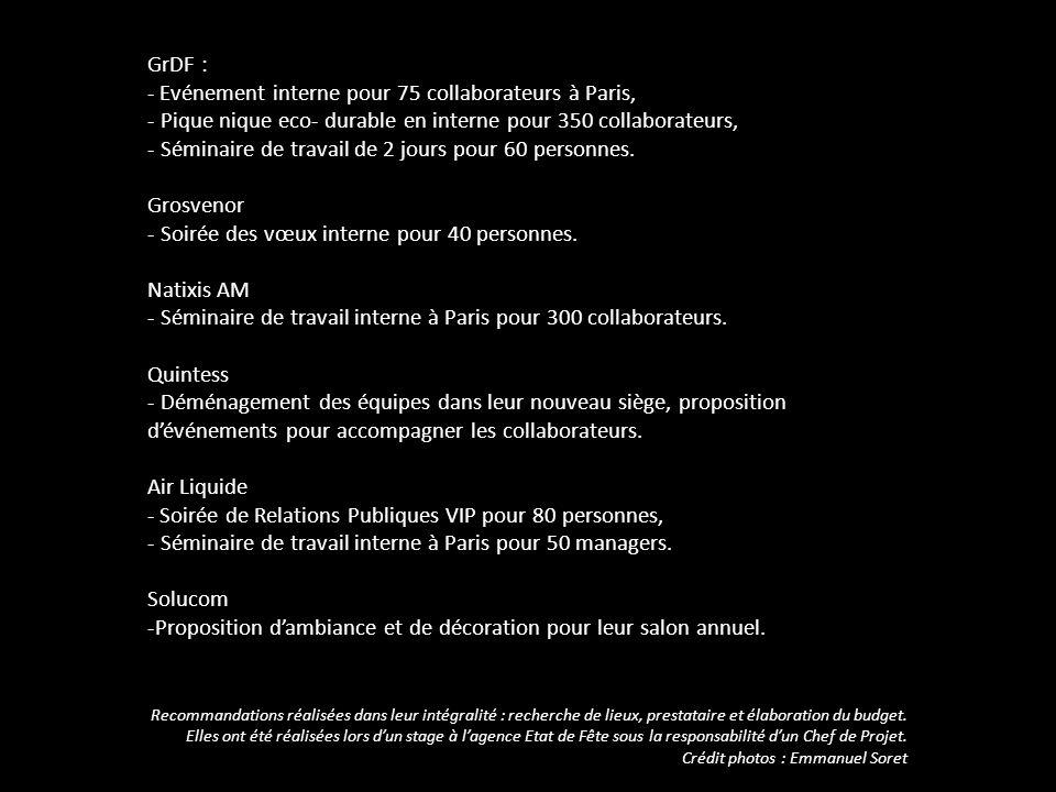 GrDF : - Evénement interne pour 75 collaborateurs à Paris, - Pique nique eco- durable en interne pour 350 collaborateurs, - Séminaire de travail de 2 jours pour 60 personnes.