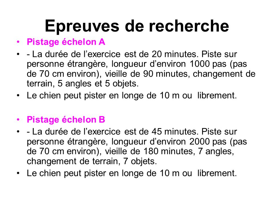Epreuves de recherche Pistage échelon A - La durée de lexercice est de 20 minutes. Piste sur personne étrangère, longueur denviron 1000 pas (pas de 70