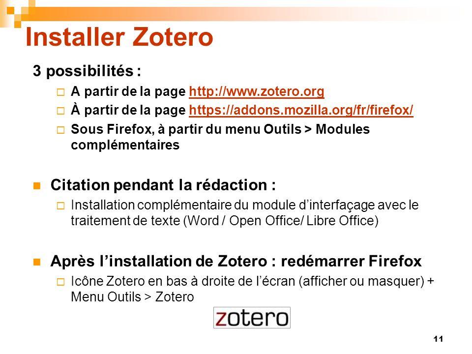 11 Installer Zotero 3 possibilités : A partir de la page http://www.zotero.orghttp://www.zotero.org À partir de la page https://addons.mozilla.org/fr/
