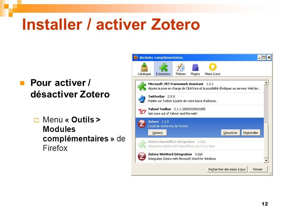 12 Installer / activer Zotero Pour activer / désactiver Zotero Menu « Outils > Modules complémentaires » de Firefox