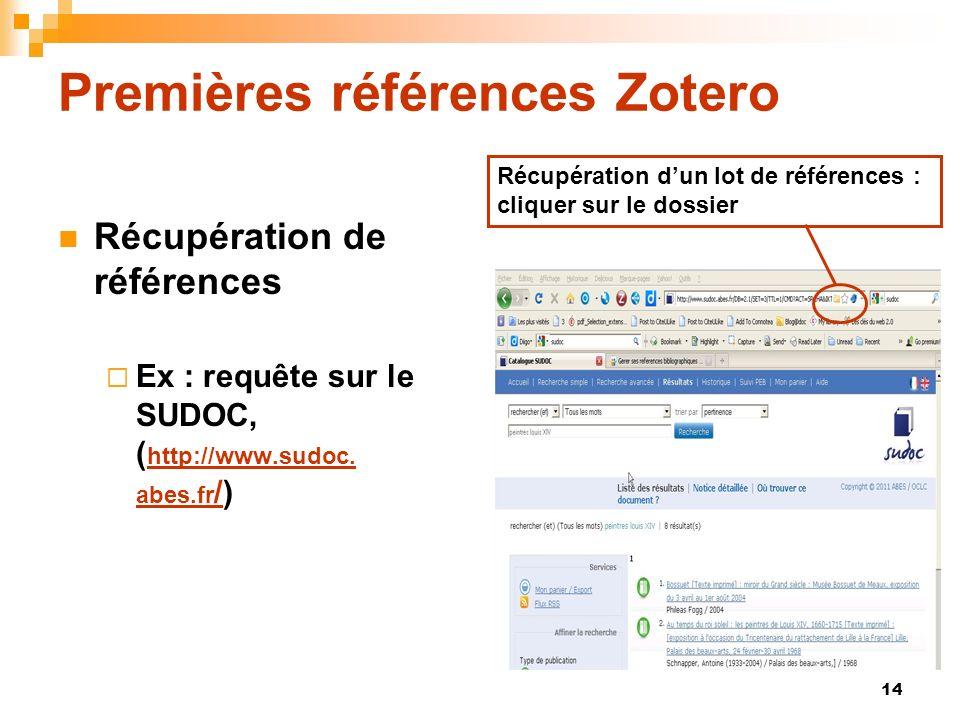 14 Premières références Zotero Récupération de références Ex : requête sur le SUDOC, ( http://www.sudoc. abes.fr /) http://www.sudoc. abes.fr / Récupé