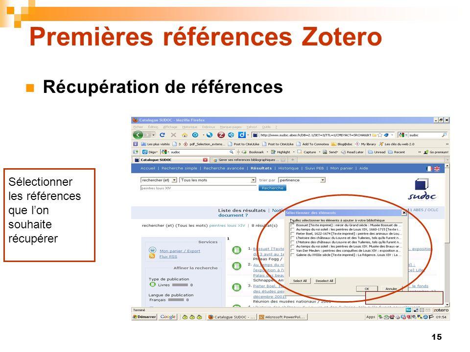 15 Premières références Zotero Récupération de références Sélectionner les références que lon souhaite récupérer