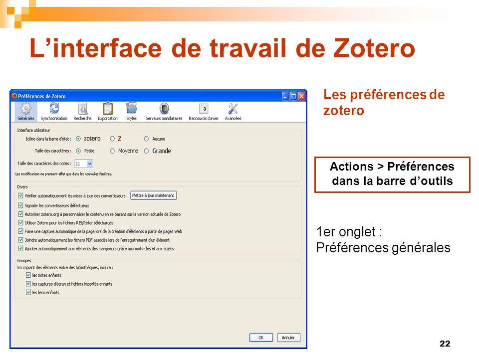 22 Linterface de travail de Zotero Actions > Préférences dans la barre doutils 1er onglet : Préférences générales Les préférences de zotero