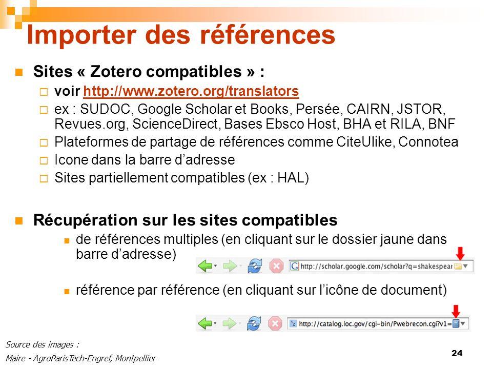 24 Importer des références Sites « Zotero compatibles » : voir http://www.zotero.org/translatorshttp://www.zotero.org/translators ex : SUDOC, Google S