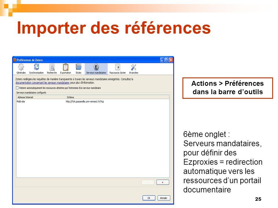 25 Importer des références Actions > Préférences dans la barre doutils 6ème onglet : Serveurs mandataires, pour définir des Ezproxies = redirection au