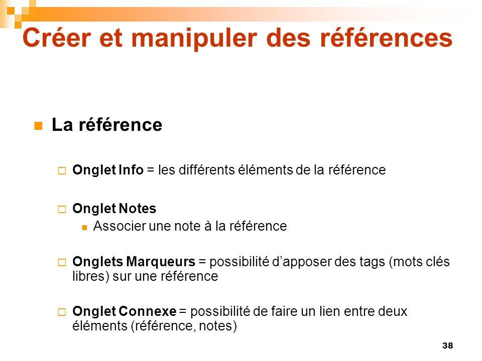38 Créer et manipuler des références La référence Onglet Info = les différents éléments de la référence Onglet Notes Associer une note à la référence
