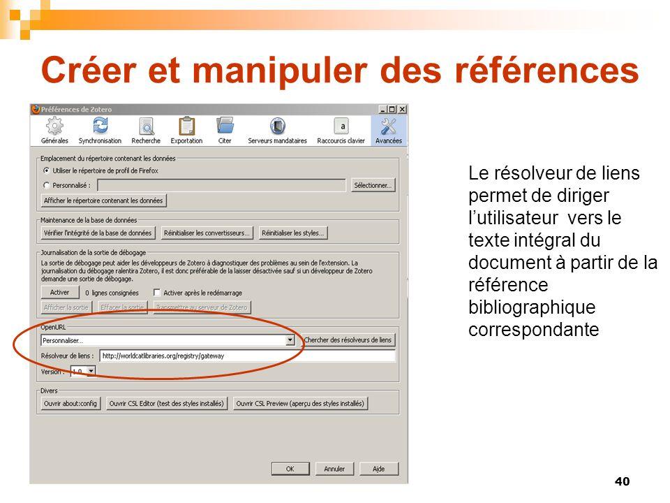 40 Créer et manipuler des références Le résolveur de liens permet de diriger lutilisateur vers le texte intégral du document à partir de la référence