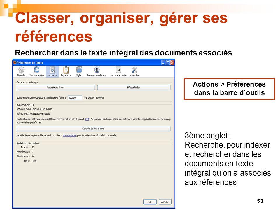 53 Classer, organiser, gérer ses références Actions > Préférences dans la barre doutils 3ème onglet : Recherche, pour indexer et rechercher dans les d