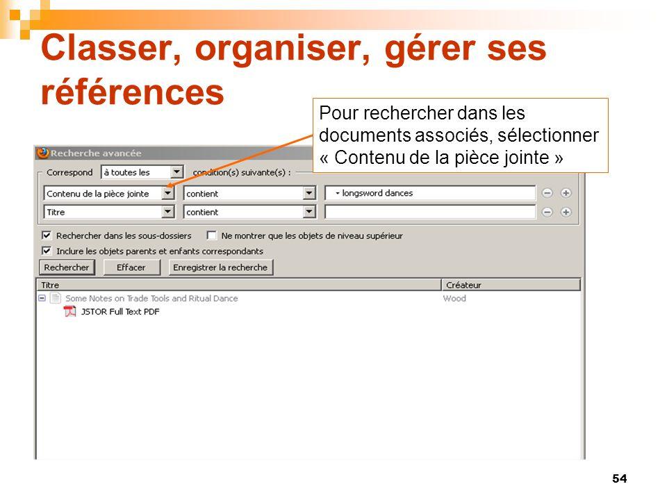 54 Classer, organiser, gérer ses références Pour rechercher dans les documents associés, sélectionner « Contenu de la pièce jointe »
