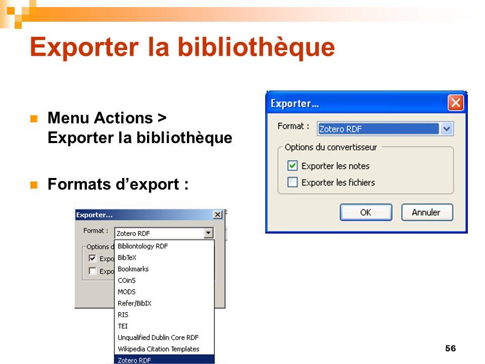 56 Exporter la bibliothèque Menu Actions > Exporter la bibliothèque Formats dexport :