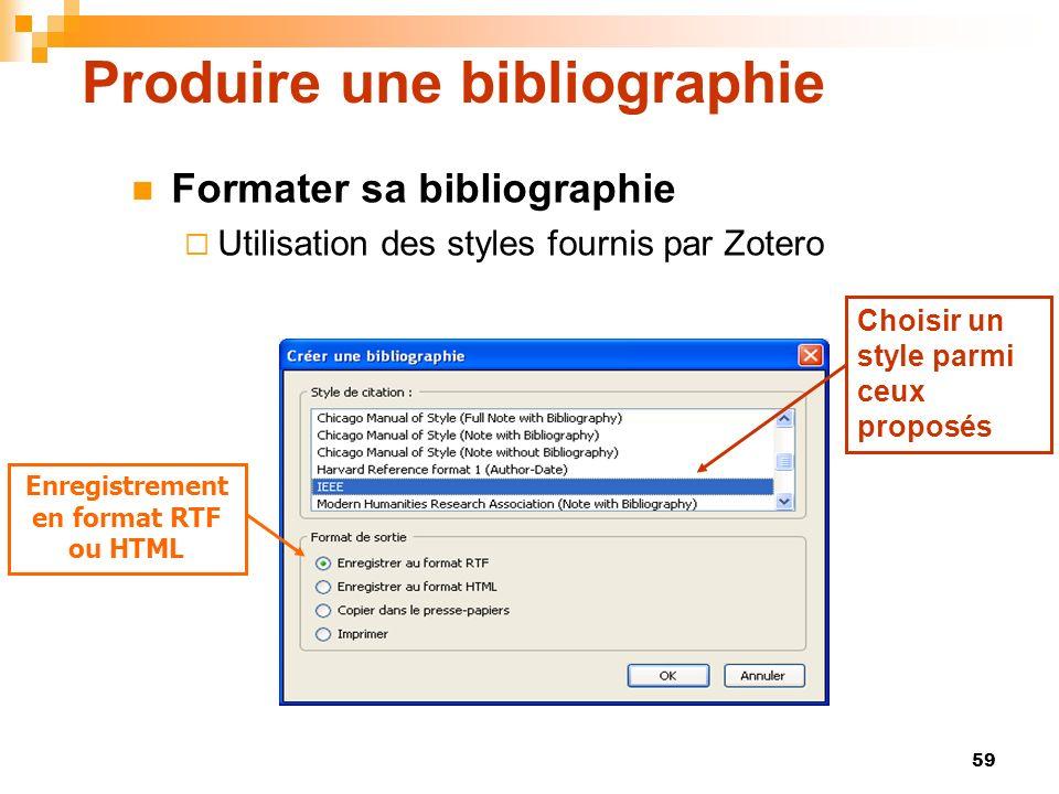 59 Produire une bibliographie Formater sa bibliographie Utilisation des styles fournis par Zotero Enregistrement en format RTF ou HTML Choisir un styl