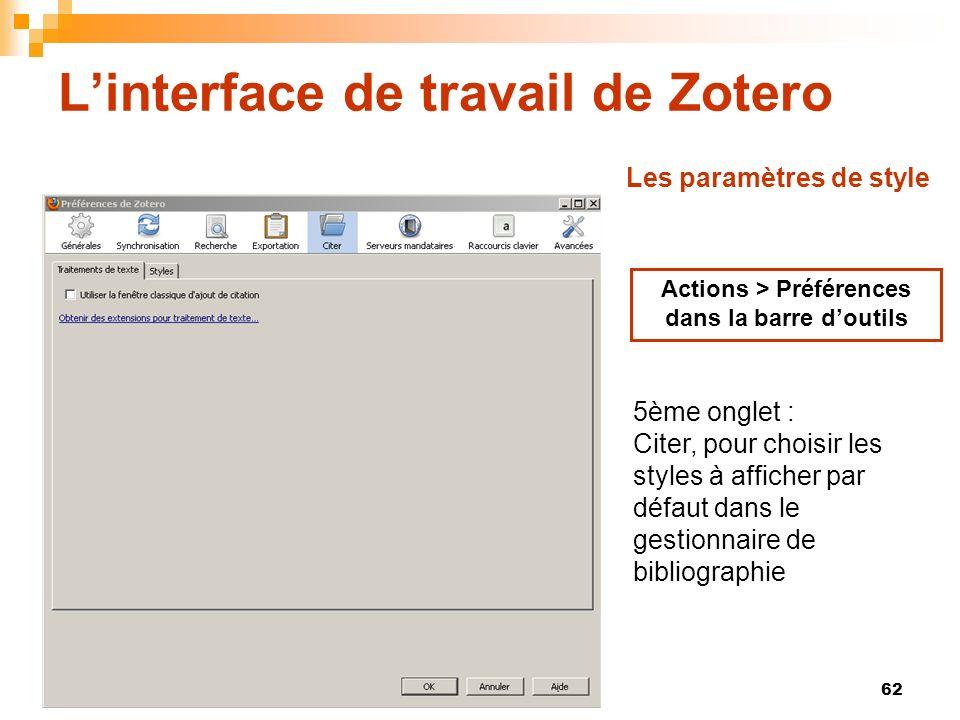 62 Linterface de travail de Zotero Actions > Préférences dans la barre doutils 5ème onglet : Citer, pour choisir les styles à afficher par défaut dans
