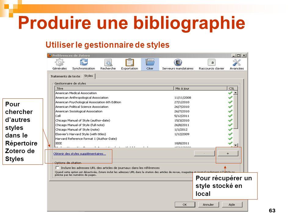 63 Produire une bibliographie Pour chercher dautres styles dans le Répertoire Zotero de Styles Pour récupérer un style stocké en local Utiliser le ges
