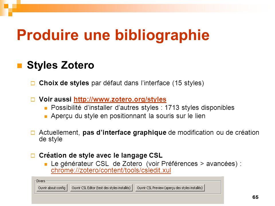 65 Produire une bibliographie Styles Zotero Choix de styles par défaut dans linterface (15 styles) Voir aussi http://www.zotero.org/styleshttp://www.z