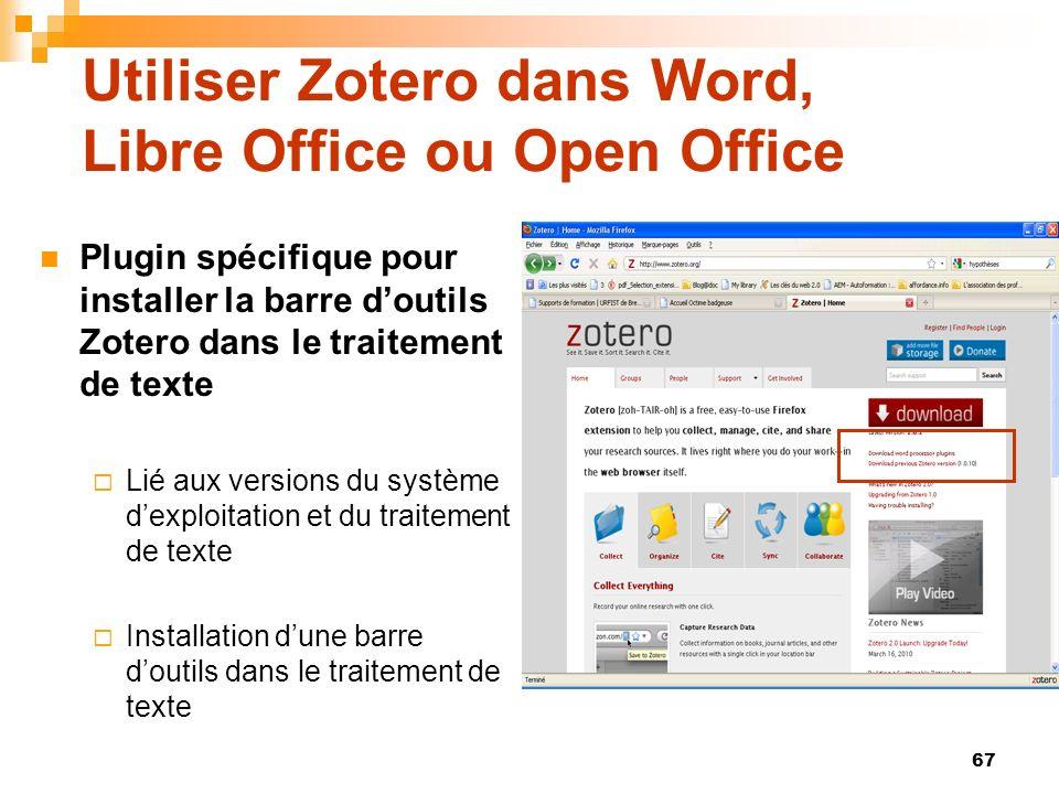 67 Utiliser Zotero dans Word, Libre Office ou Open Office Plugin spécifique pour installer la barre doutils Zotero dans le traitement de texte Lié aux