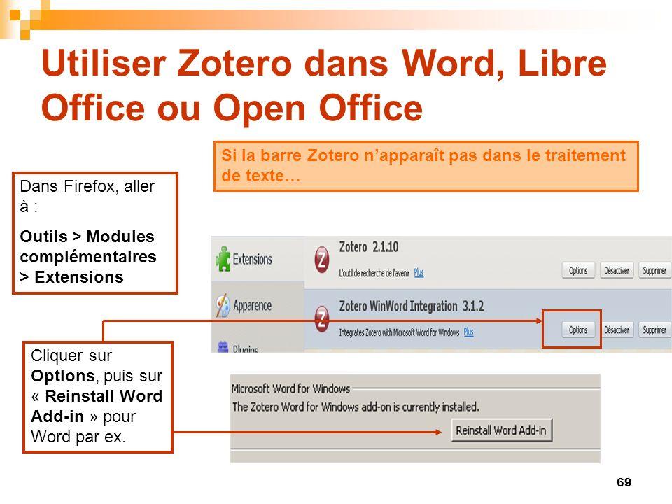 69 Utiliser Zotero dans Word, Libre Office ou Open Office Si la barre Zotero napparaît pas dans le traitement de texte… Dans Firefox, aller à : Outils