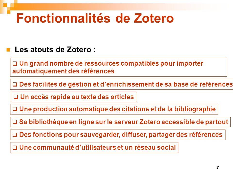 7 Fonctionnalités de Zotero Les atouts de Zotero : Des facilités de gestion et denrichissement de sa base de références Un accès rapide au texte des a