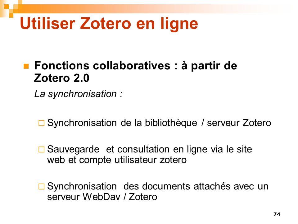 74 Utiliser Zotero en ligne Fonctions collaboratives : à partir de Zotero 2.0 La synchronisation : Synchronisation de la bibliothèque / serveur Zotero