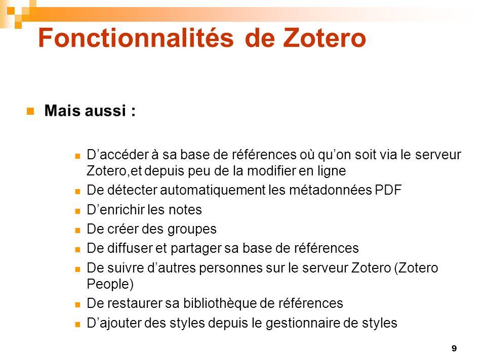 9 Fonctionnalités de Zotero Mais aussi : Daccéder à sa base de références où quon soit via le serveur Zotero,et depuis peu de la modifier en ligne De