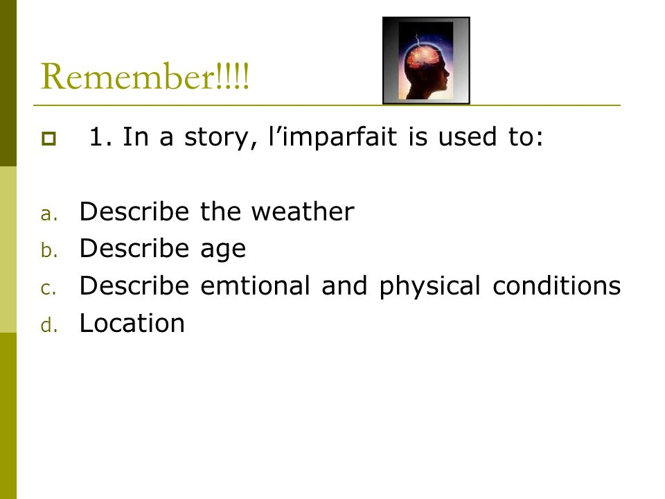 Remember!!!. 1. In a story, limparfait is used to: a.