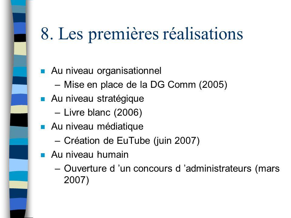 8. Les premières réalisations n Au niveau organisationnel –Mise en place de la DG Comm (2005) n Au niveau stratégique –Livre blanc (2006) n Au niveau