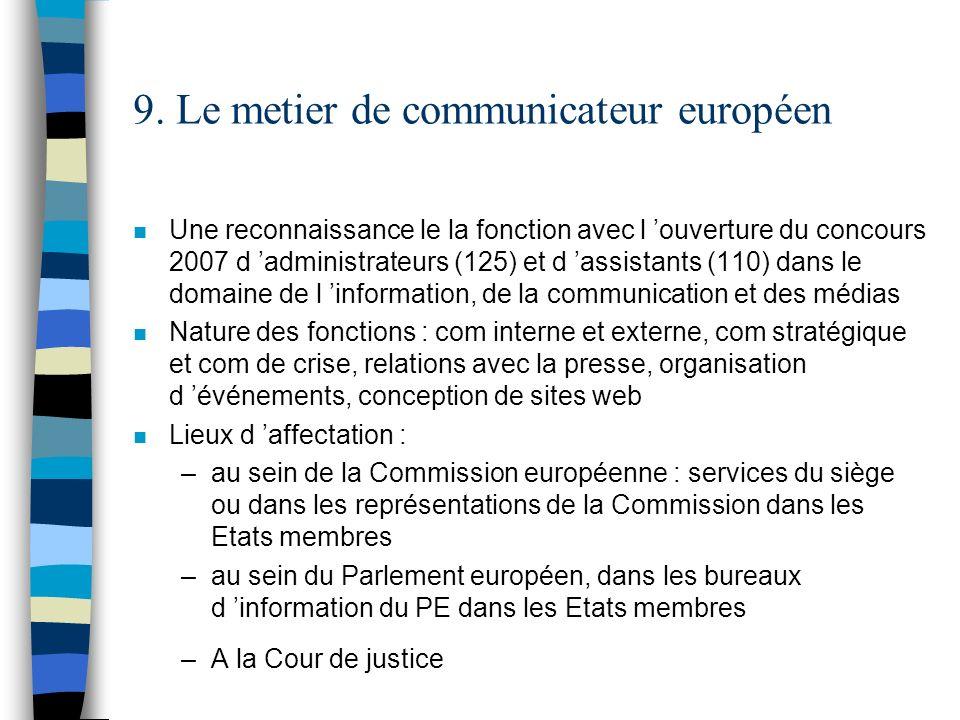 9. Le metier de communicateur européen n Une reconnaissance le la fonction avec l ouverture du concours 2007 d administrateurs (125) et d assistants (