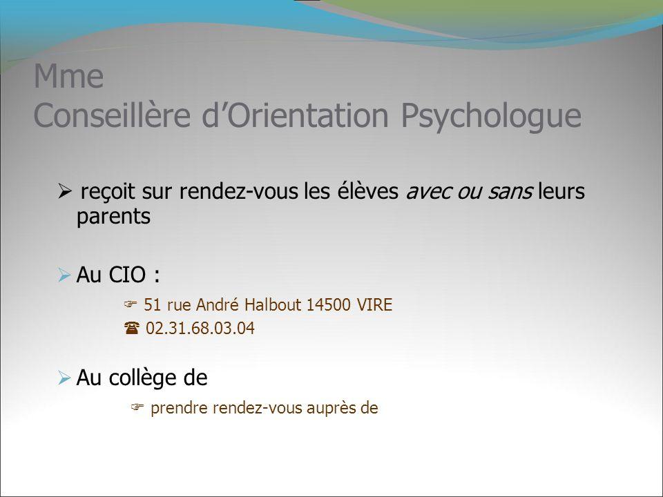 Mme Conseillère dOrientation Psychologue reçoit sur rendez-vous les élèves avec ou sans leurs parents Au CIO : 51 rue André Halbout 14500 VIRE 02.31.6
