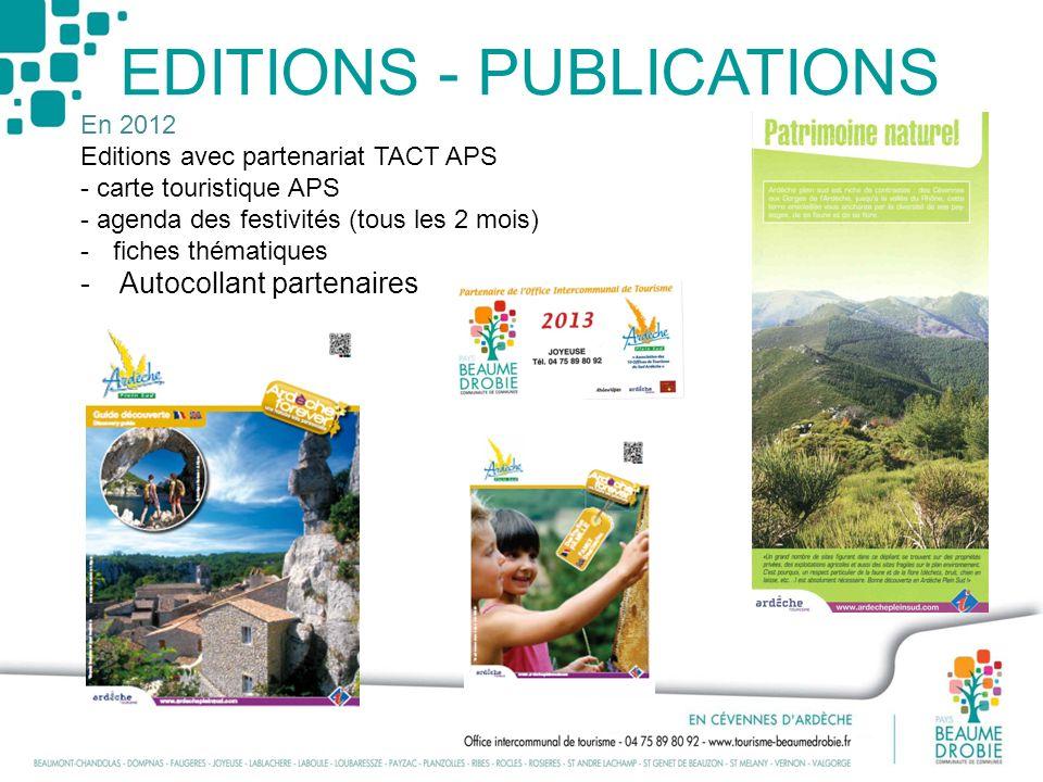 EDITIONS - PUBLICATIONS En 2012 Editions avec partenariat TACT APS - carte touristique APS - agenda des festivités (tous les 2 mois) -fiches thématiqu