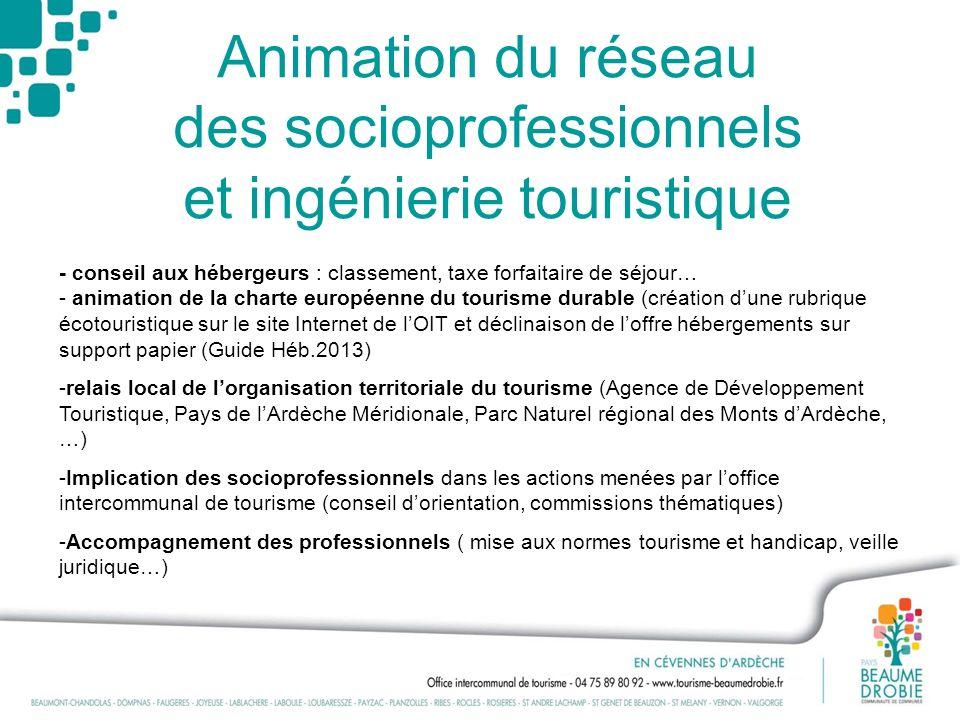 Animation du réseau des socioprofessionnels et ingénierie touristique - conseil aux hébergeurs : classement, taxe forfaitaire de séjour… - animation d