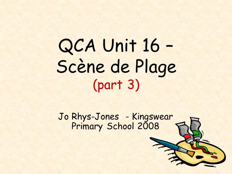 QCA Unit 16 – Scène de Plage (part 3) Jo Rhys-Jones - Kingswear Primary School 2008
