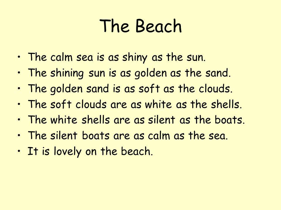La Plage La mer calme est aussi brillante que le soleil. Le soleil brillant est aussi doré que le sable. Le sable doré est aussi doux que les nuages.