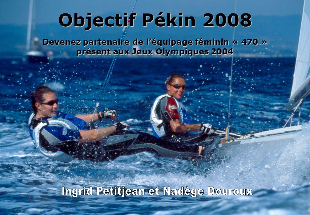 Objectif Pékin 2008 Devenez partenaire de léquipage féminin « 470 » présent aux Jeux Olympiques 2004