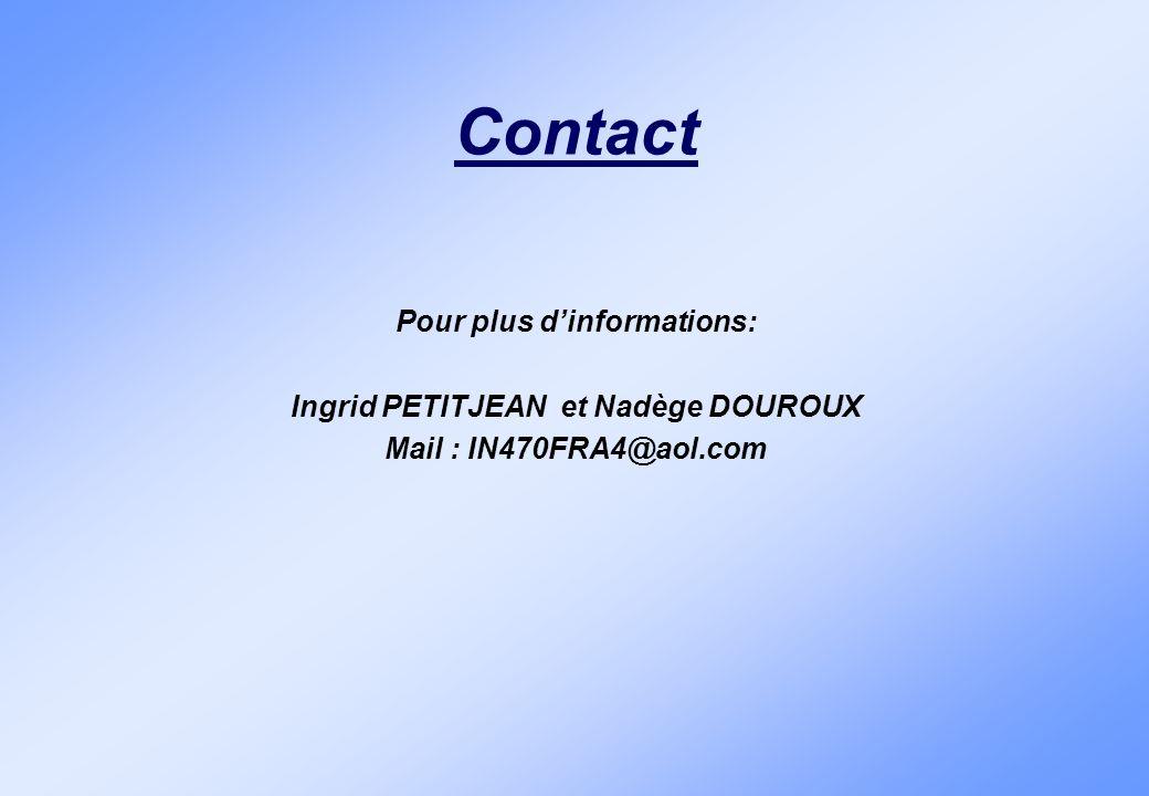 Contact Pour plus dinformations: Ingrid PETITJEAN et Nadège DOUROUX Mail : IN470FRA4@aol.com